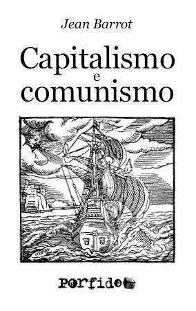 Jean Barrot, Capitalismo e comunismo