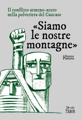 Daniele Pepino, «Siamo le nostre montagne». Il conflitto armeno-azero nella polveriera del Caucaso