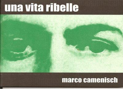 Una vita ribelle Marco Camenisch ed. Alpi Occidentali giugno 2012