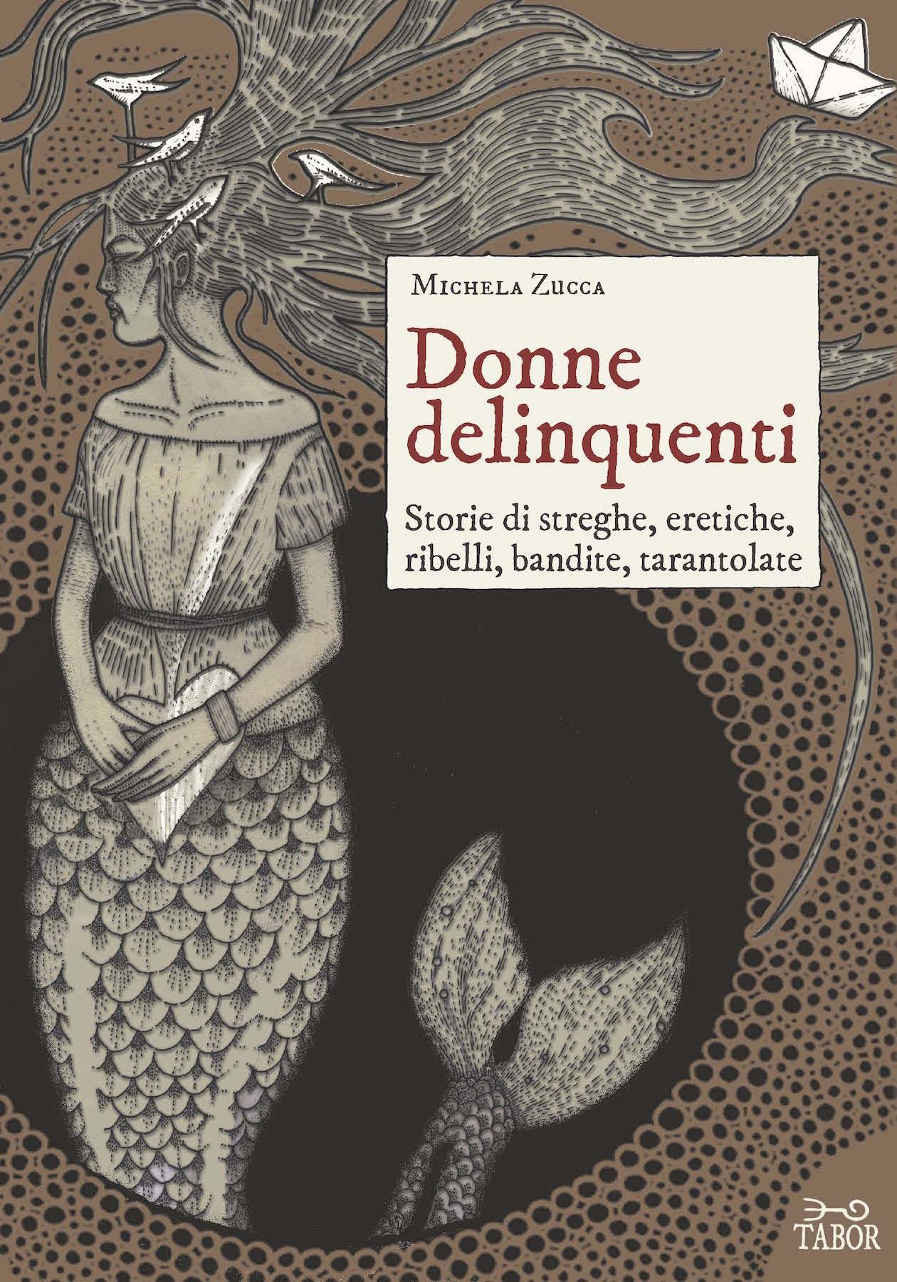 """Miche zucca, """"Donne delinquenti""""-Storie di streghe, eretiche, ribelli, bandite, tarantolate-NOVITà"""